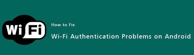 Wi-Fi-Authentication-Problems-on-Android-Phone