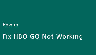 Fix-HBO-GO-Not-Working